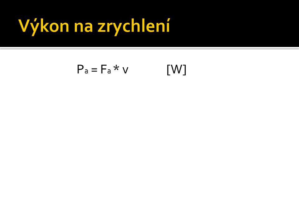 Výkon na zrychlení Pa = Fa * v [W]